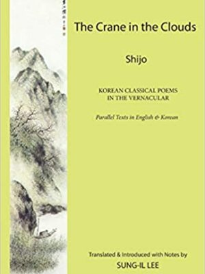 The Crane in the Clouds: Shijo KOREAN CLASSICAL POEMS IN THE VERNACULAR