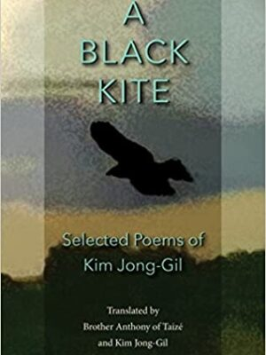 A Black Kite: Selected Poems of Kim Jong-Gil